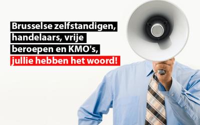 Brusselse zelfstandigen, handelaars, vrije beroepen en KMO's, jullie hebben het woord!