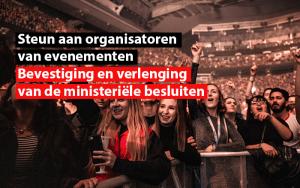 Steun aan organisatoren van evenementen Bevestiging en verlenging van de ministeriële besluiten