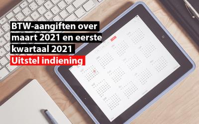 BTW-aangiften over maart en eerste kwartaal 2021: uitstel indiening
