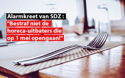 """Alarmkreet van SDZ : """"Bestraf niet de horeca-uitbaters die op 1 mei opengaan!"""""""
