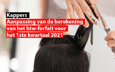 Kappers : aanpassing van de berekening van het btw-forfait voor het 1ste kwartaal 2021