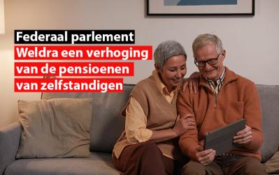 Federaal parlement : Weldra een verhoging van de pensioenen van zelfstandigen